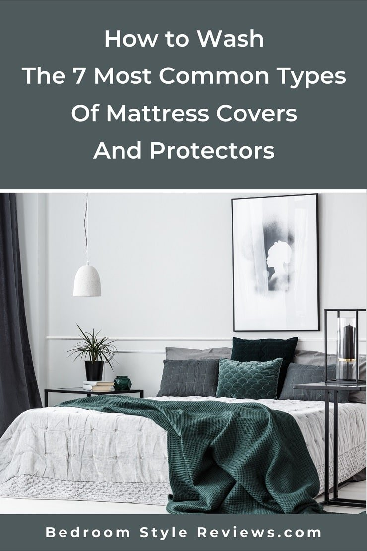 How to Wash The 7 Most Common Types Of Mattress Covers And Protectors.