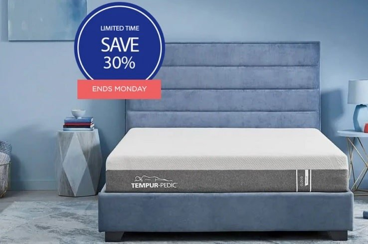 30 Percent Off the Tempur Cloud Mattress.